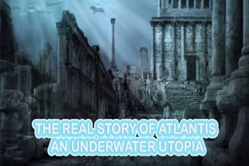 THE REAL STORY OF ATLANTIS – AN UNDERWATER UTOPIA