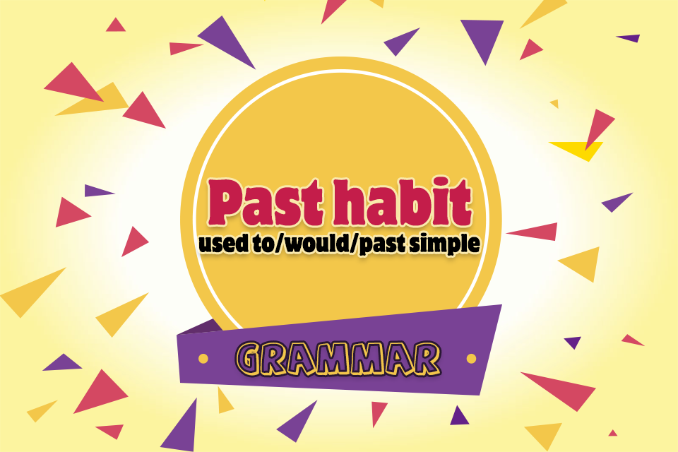 Past habit – used to/would/past simple