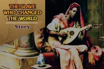 THE SLAVE WHO CHANGED THE WORLD