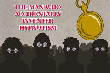 THE MAN WHO ACCIDENTALLY INVENTED HYPNOTISM